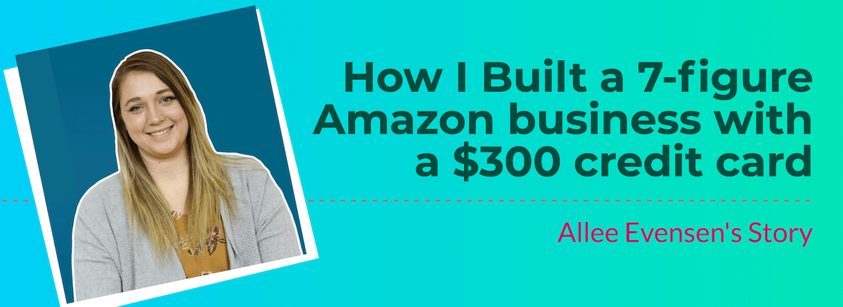 How I Built a 7-figure Amazon business with a $300 credit card