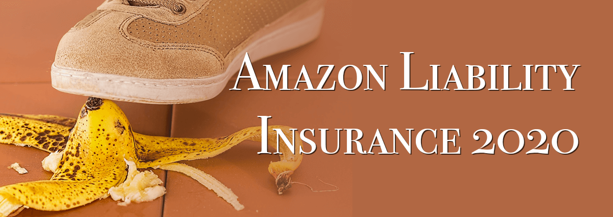 Amazon Liability Insurance 2020: When, Where and How to Make Sure Your Business is Protected