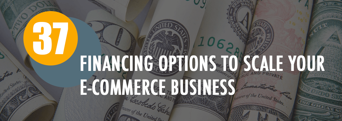 37 Startup Financing Options to Scale Your E-commerce Business