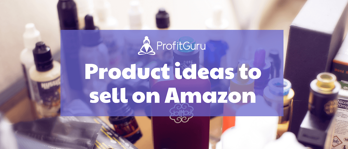 What To Sell On Amazon FBA: 14 Wholesale & Private Label Ideas